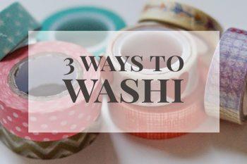 3 Ways to Washi
