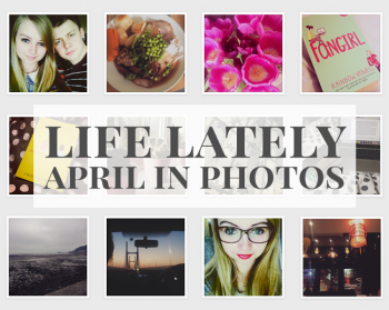 Life Lately - April in photos | lazythoughts.co.uk