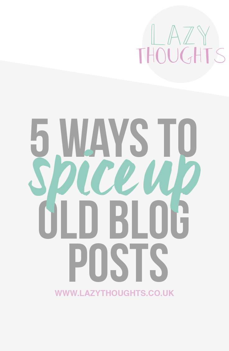 5 Ways to Spice up Old Blog Posts - lazythoughts.co.uk