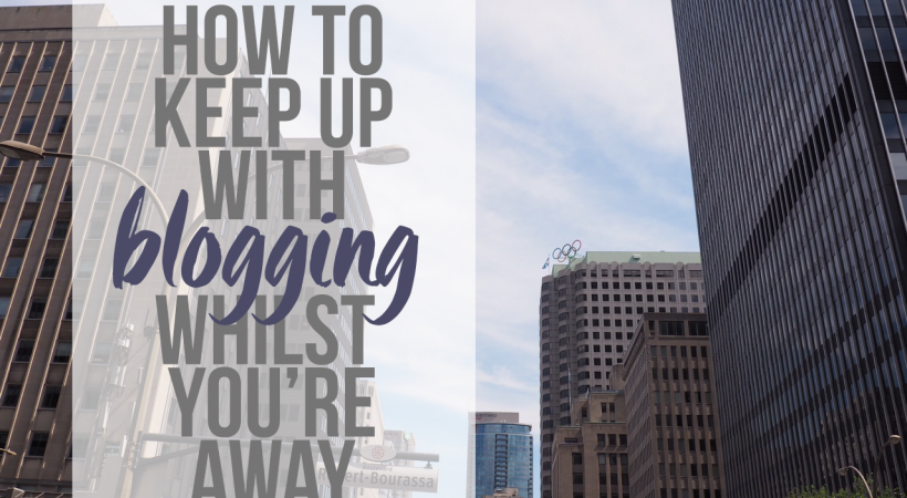 How To Keep Up With Blogging Whilst You're Away - lazythoughts.co.uk