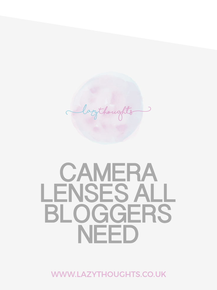 Camera Lenses All Bloggers Need - lazythoughts.co.uk