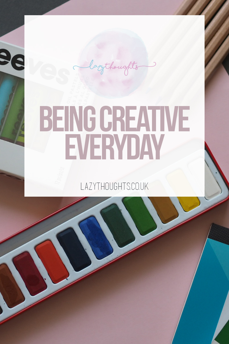 Being creative everyday - how to add creativity back into your life | lazythoughts.co.uk